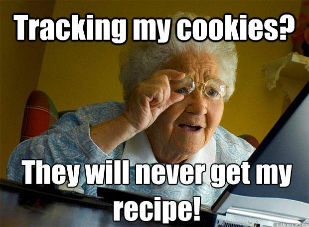 Tracking my cookies? They will never get my recipe!   - Tracking my cookies? They will never get my recipe!    Grandma finds the Internet