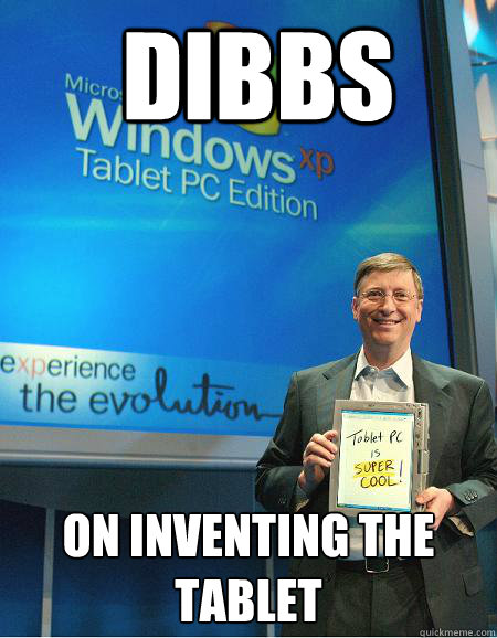 dibbs On inventing the Tablet