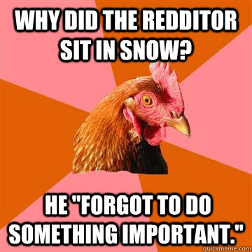 Why did the redditor sit in snow?  He