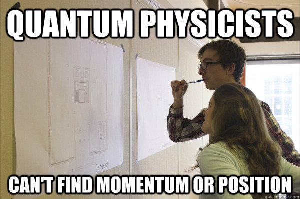 Quantum physicists Can't find momentum or position  Nerd Couple