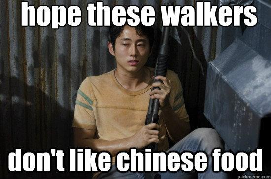 hope these walkers  don't like chinese food  Glenn Walking Dead
