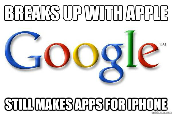 breaks up with apple still makes apps for iphone - breaks up with apple still makes apps for iphone  Good Guy Google