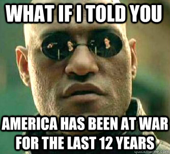 what if i told you america has been at war for the last 12 years - what if i told you america has been at war for the last 12 years  Matrix Morpheus
