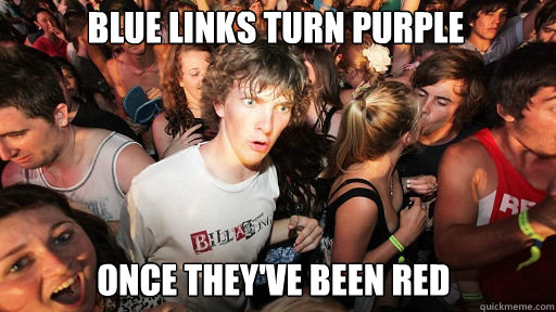blue links turn purple once they've been red - blue links turn purple once they've been red  Sudden Clarity Clarence
