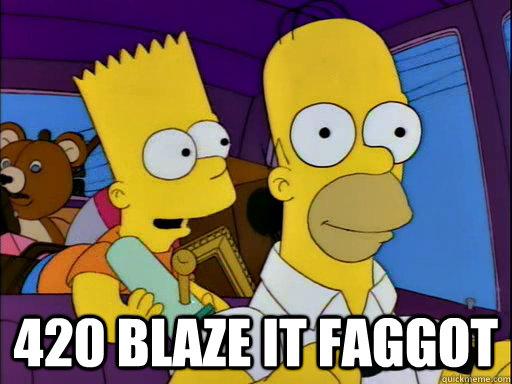 420 BLAZE IT FAGGOT -  420 BLAZE IT FAGGOT  Misc