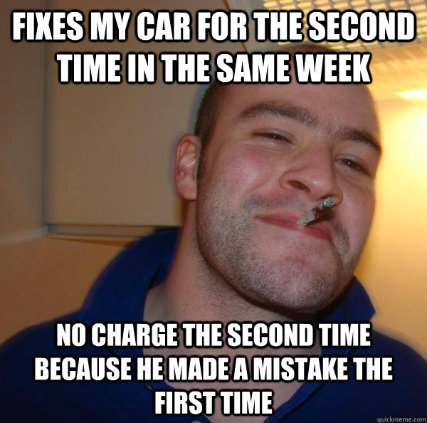 Fixes my car for the second time in the same week No charge the second time because he made a mistake the first time - Fixes my car for the second time in the same week No charge the second time because he made a mistake the first time  Misc