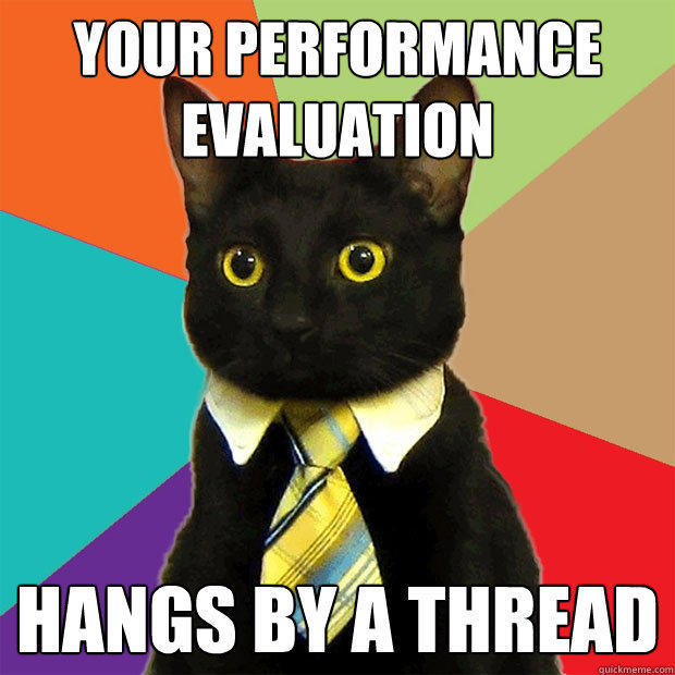 your performance evaluation hangs by a thread - your performance evaluation hangs by a thread  Business Cat