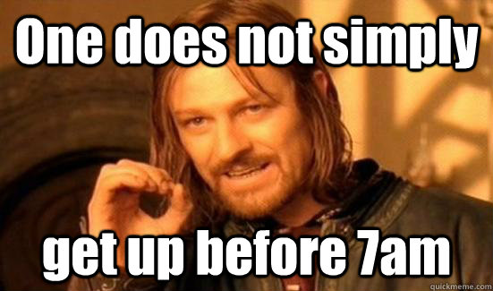 One does not simply get up before 7am - One does not simply get up before 7am  Boromir UQAM