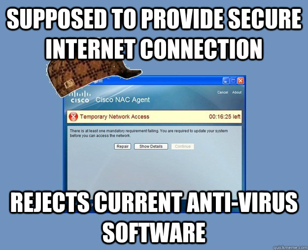 supposed to provide secure internet connection rejects current anti-virus software - supposed to provide secure internet connection rejects current anti-virus software  Scumbag Cisco