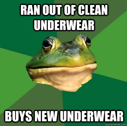 ran out of clean underwear buys new underwear - ran out of clean underwear buys new underwear  Foul Bachelor Frog