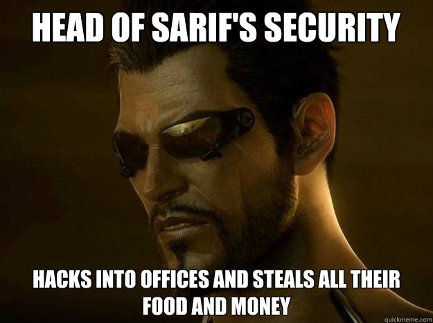 Head of Sarif's security hacks into offices and steals all their food and money