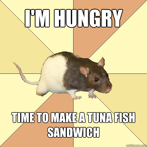 I'm hungry time to make a tuna fish sandwich