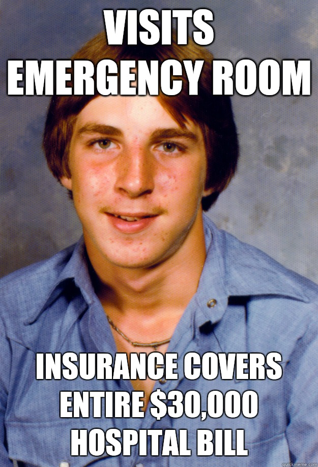 VISITS EMERGENCY ROOM  INSURANCE COVERS ENTIRE $30,000 HOSPITAL BILL  Old Economy Steven