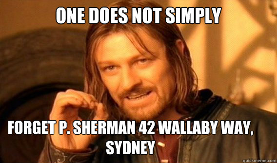 ONE DOES NOT SIMPLY forget P. Sherman 42 wallaby way, Sydney