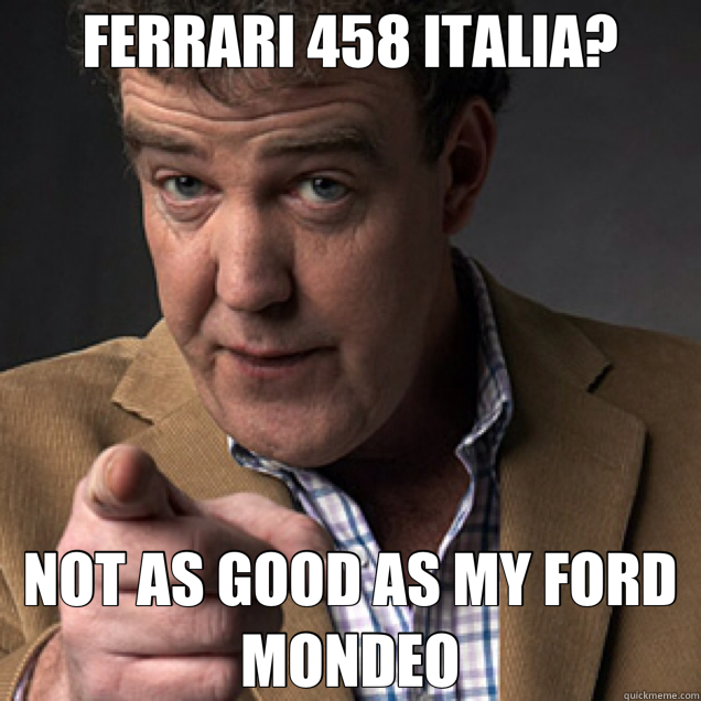 FERRARI 458 ITALIA? NOT AS GOOD AS MY FORD MONDEO