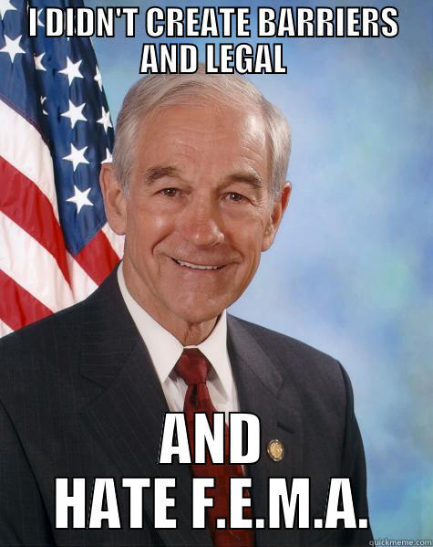 ron paul nonsense - I DIDN'T CREATE BARRIERS AND LEGAL AND HATE F.E.M.A. Ron Paul