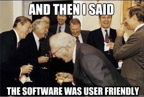 and then i said the software was user friendly