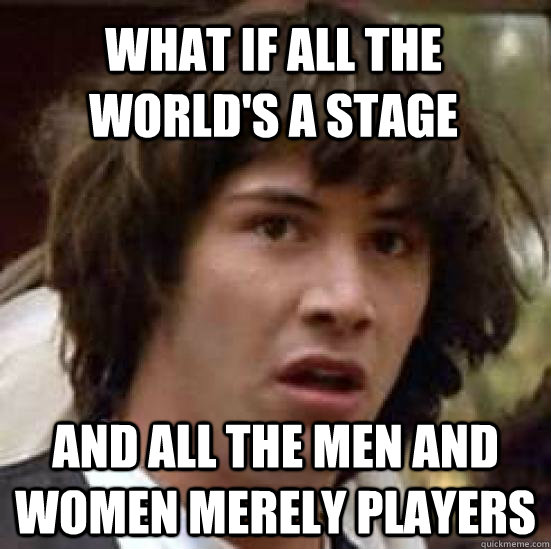men and women merely player critical All the worlds a stage and all the men and women merely players they have their from english 101 at st francis high school.