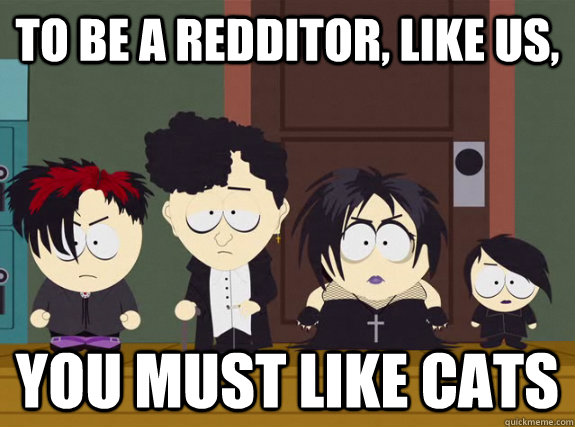 To be a redditor, like us, You must like cats