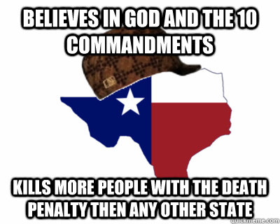 Believes In God And the 10 Commandments Kills More people with the Death Penalty then any other state