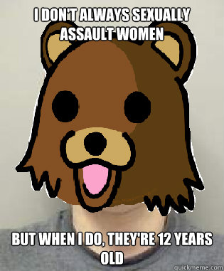 I DON'T ALWAYS SEXUALLY ASSAULT WOMEN BUT WHEN I DO, THEY'RE 12 YEARS OLD