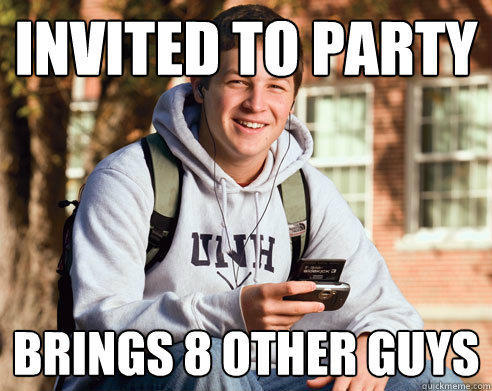 Invited to party Brings 8 other guys - Invited to party Brings 8 other guys  College Freshman