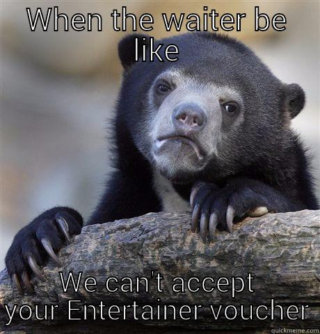 WHEN THE WAITER BE LIKE WE CAN'T ACCEPT YOUR ENTERTAINER VOUCHER Confession Bear
