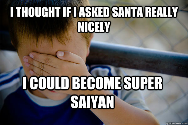 I thought if I asked santa really nicely I could become super saiyan - I thought if I asked santa really nicely I could become super saiyan  Confession kid