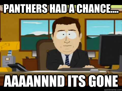 Panthers had a chance.... Aaaannnd its gone - Panthers had a chance.... Aaaannnd its gone  Misc