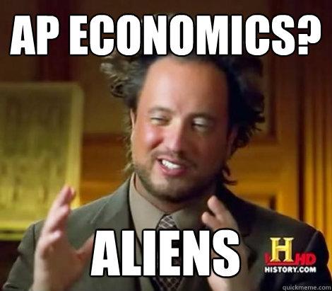 4d61a9667fb37fa07017372ee4d167a1235af7775d70e2771e3598cb7d9738b4 ap economics? aliens aliens dude quickmeme