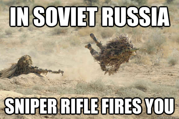 4d61fb03bb0e37898796ad55c59df7f931978501c78bbccf2b77427487287ee5 in soviet russia sniper rifle fires you flying sniper quickmeme