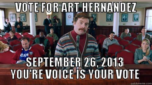 VOTE FOR ART HERNANDEZ               SEPTEMBER 26, 2013 YOU'RE VOICE IS YOUR VOTE 5 Ways To Tell A Womans Mad At You