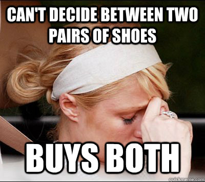 Can't decide between two pairs of shoes buys both  Rich People Problems