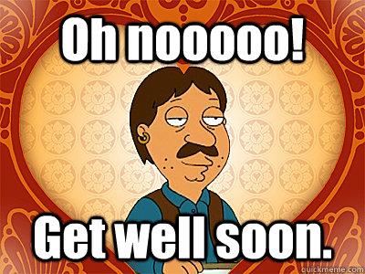 Oh nooooo! Get well soon.
