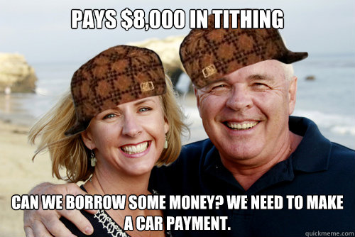 Pays $8,000 in tithing Can we borrow some money? We need to make a car payment.