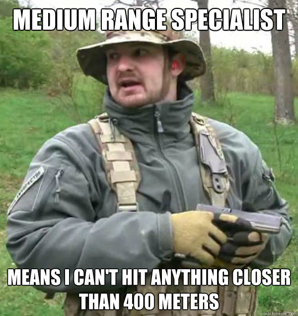 Medium range specialist means I can't hit anything closer than 400 meters