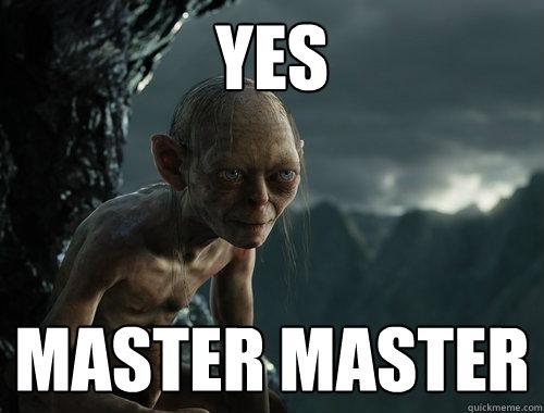 Yes Master Master