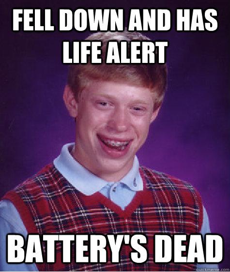 Funny Life Alert Meme : Fell down and has life alert battery s dead bad luck