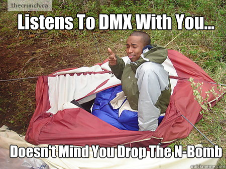 Listens To DMX With You... Doesn't Mind You Drop The N-Bomb
