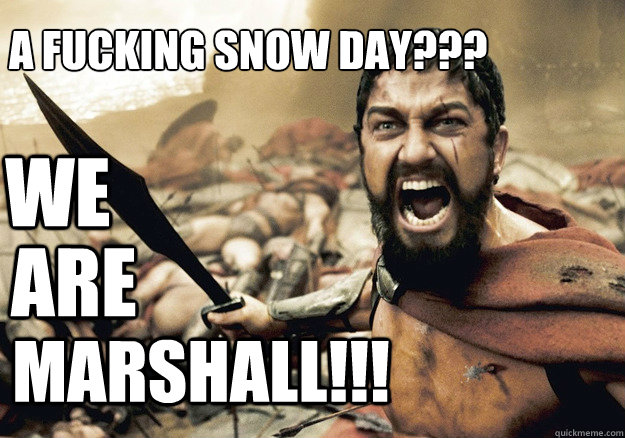 We are  Marshall!!! A Fucking Snow Day???