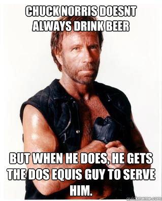 4d87f5ced3395cda1a88f5db78b3922ccef34b24faf08cfdd884f976bd59e2f8 chuck norris doesnt always drink beer but when he does, he gets,Doseki Beer Meme