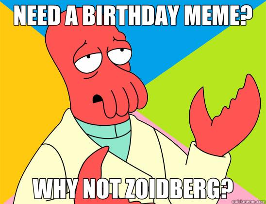 NEED A BIRTHDAY MEME? WHY NOT ZOIDBERG?  Futurama Zoidberg