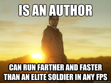 Is an author Can run farther and faster than an elite soldier in any fps - Is an author Can run farther and faster than an elite soldier in any fps  Misc
