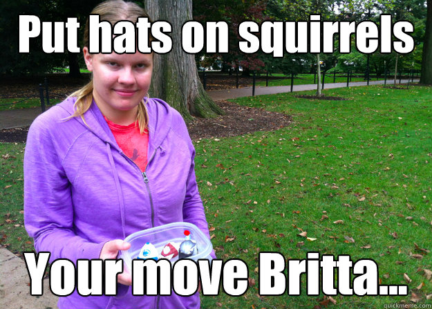 Put hats on squirrels Your move Britta... - Put hats on squirrels Your move Britta...  community spirit