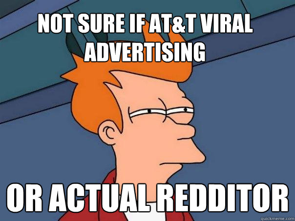Not sure if At&T viral advertising Or actual redditor  - Not sure if At&T viral advertising Or actual redditor   Futurama Fry