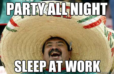 party all night sleep at work Work Party Meme