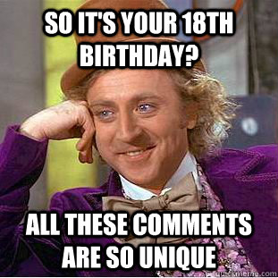 So Its Your 18th Birthday All These Comments Are Unique