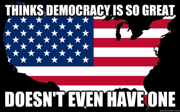 Thinks democracy is so great Doesn't even have one - Thinks democracy is so great Doesn't even have one  democracy
