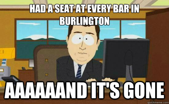 had a seat at every bar in burlington aaaaaand it's gone