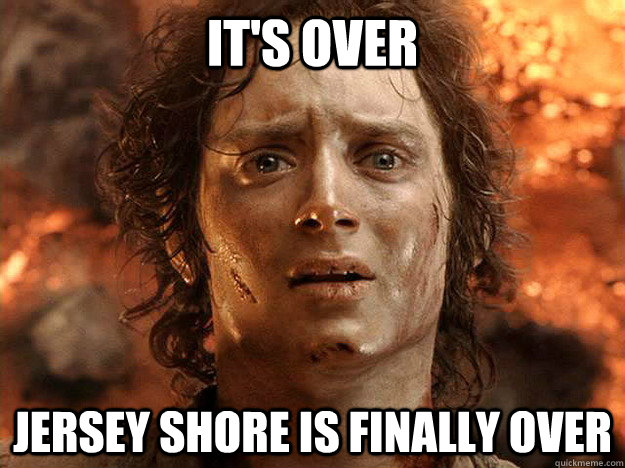 it's over jersey shore is finally over - it's over jersey shore is finally over  frodo